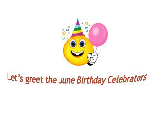 Let's greet the June Birthday Celebrators