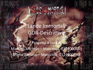 Lande Immortali GDR-Descrittivo