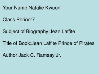 Your Name:Natalie Kwuon Class Period:7 Subject of Biography:Jean Laffite