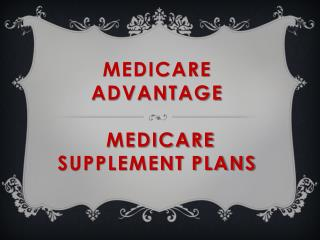 Medicare Advantage  Medicare Supplement Plans