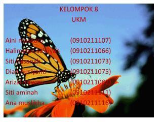 KELOMPOK 8 UKM Aini maskuro (0910211107) Halimatus sa'diyah (0910211066)