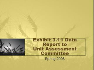 Exhibit 3.11 Data Report to  Unit Assessment Committee