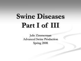 Swine Diseases Part I of III