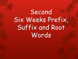 Second  Six Weeks Prefix, Suffix and Root Words
