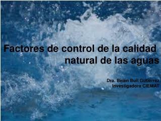 Factores de control de la calidad  natural de las aguas Dra. Belén Buil Gutiérrez