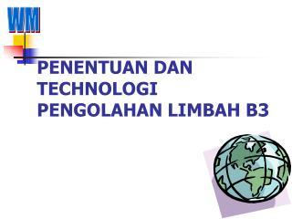 PENENTUAN DAN TECHNOLOGI PENGOLAHAN LIMBAH B3