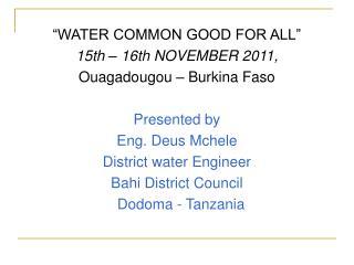�WATER COMMON GOOD FOR ALL�  15th � 16th NOVEMBER 2011, Ouagadougou � Burkina Faso  Presented by