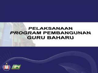 PELAKSANAAN  PROGRAM PEMBANGUNAN  GURU BAHARU