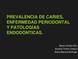PREVALENCIA DE CARIES, ENFERMEDAD PERIODONTAL Y PATOLOGÍAS ENDODÓNTICAS.