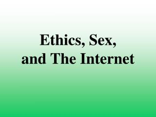 Ethics, Sex,  and The Internet