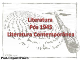 Literatura  Pós 1945 Literatura Contemporânea