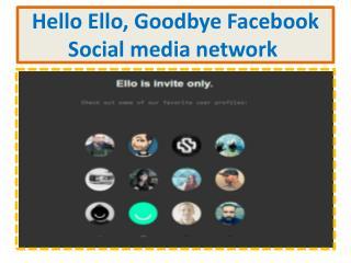 Hello Ello, Goodbye Facebook Social media network