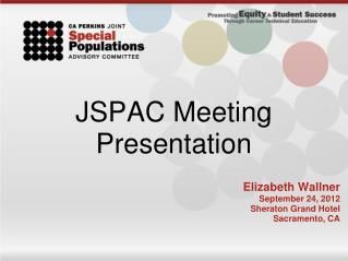 JSPAC Meeting Presentation Elizabeth Wallner September 24, 2012 Sheraton Grand Hotel