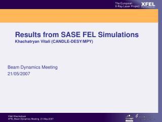 Results from SASE FEL Simulations Khachatryan Vitali (CANDLE-DESY/MPY)