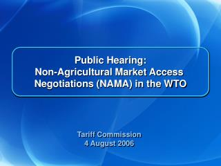 Public Hearing: Non-Agricultural Market Access  Negotiations (NAMA) in the WTO