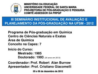 III SEMINÁRIO INSTITUCIONAL DE AVALIAÇÃO E PLANEJAMENTO DA PÓS-GRADUAÇÃO NA UFSM - 2012