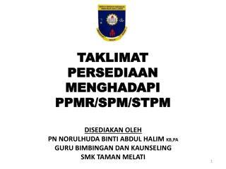TAKLIMAT  PERSEDIAAN MENGHADAPI PPMR/SPM/STPM
