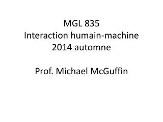 MGL 835 Interaction humain-machine 2014 automne Prof. Michael McGuffin
