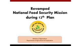 Revamped  National Food Security Mission  during  12 th   Plan