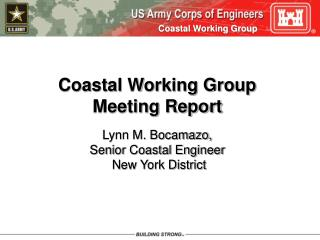 Coastal Working Group           Meeting Report Lynn M. Bocamazo,
