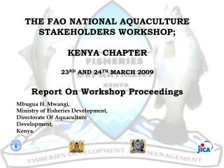 THE FAO NATIONAL AQUACULTURE STAKEHOLDERS WORKSHOP; KENYA CHAPTER 23 RD  AND 24 TH  MARCH 2009