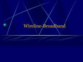 Wireline-Broadband