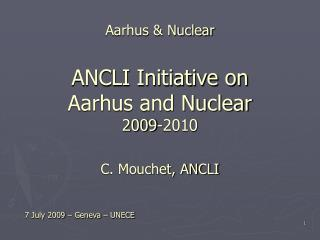 Aarhus & Nuclear ANCLI Initiative on  Aarhus and Nuclear 2009-2010 C. Mouchet, ANCLI