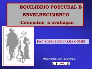 EQUILÍBRIO POSTURAL E  ENVELHECIMENTO        -Conceitos  e avaliação -