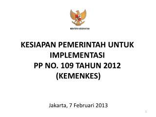 KESIAPAN PEMERINTAH UNTUK IMPLEMENTASI P P  NO.  109  TAHUN 2012   (KEMENKES)