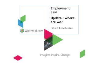 Employment Law Update : where are we? Stuart Chamberlain