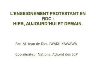 L'ENSEIGNEMENT PROTESTANT EN RDC :  HIER, AUJOURD'HUI ET DEMAIN.