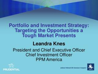 Portfolio and Investment Strategy:  Targeting the Opportunities a Tough Market Presents