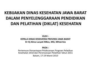 OLEH : KEPALA DINAS KESEHATAN PROVINSI JAWA BARAT Dr Hj Alma Lucyati MKes, MSi, MHuk Kes  PADA :