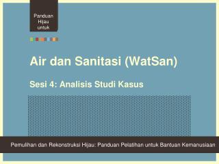 Air dan Sanitasi (WatSan) Sesi 4: Analisis Studi Kasus