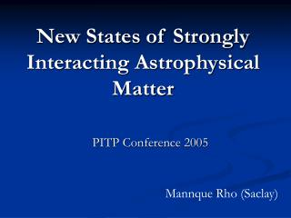 New States of Strongly  Interacting Astrophysical Matter