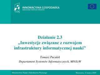 """Działanie 2.3 """"Inwestycje związane z rozwojem infrastruktury informatycznej nauki"""""""