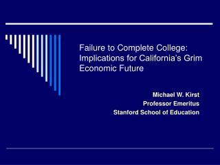 Failure to Complete College: Implications for California's Grim Economic Future