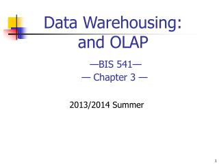 Data  Warehousing :  and OLAP � BIS 541 �  � Chapter  3  �