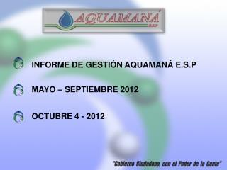 INFORME DE GESTIÓN AQUAMANÁ E.S.P