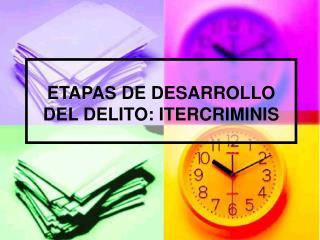 ETAPAS DE DESARROLLO DEL DELITO: ITERCRIMINIS