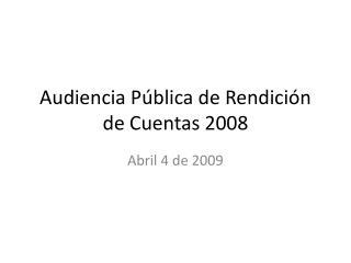 Audiencia Pública de Rendición de Cuentas 2008