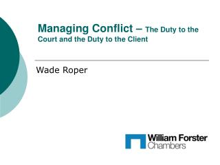 Managing Conflict –  The Duty to the Court and the Duty to the Client
