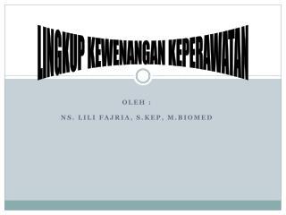 Oleh  : Ns.  Lili Fajria ,  S.Kep ,  M.Biomed