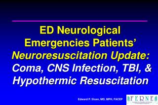 ED Neurological Emergencies Patients    Neuroresuscitation Update:  Coma, CNS Infection, TBI,  Hypothermic Resuscitation