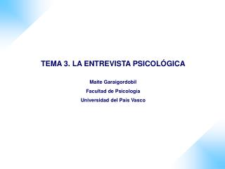 TEMA 3. LA ENTREVISTA PSICOLÓGICA Maite Garaigordobil Facultad de Psicología