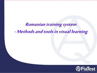 Romanian training system - Methods and tools in visual learning
