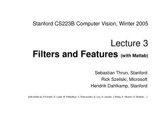 Stanford CS223B Computer Vision, Winter 2005  Lecture 3  Filters and Features with Matlab