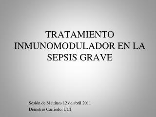 TRATAMIENTO INMUNOMODULADOR EN LA SEPSIS GRAVE
