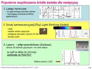 1. Lampy termiczne       na ogół emitują szerokie widma       i wymagają stosowania filtrów