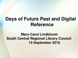 Days of Future Past and Digital Reference                       Mary-Carol Lindbloom